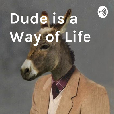 Dude is a Way of Life