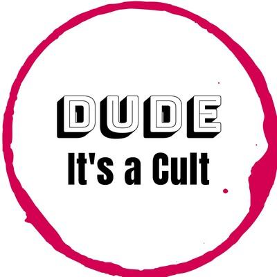 Dude It's a Cult