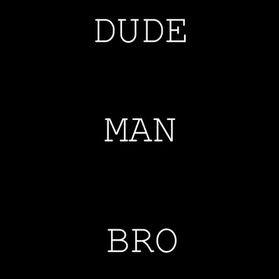 Dude Man Bro Podcast