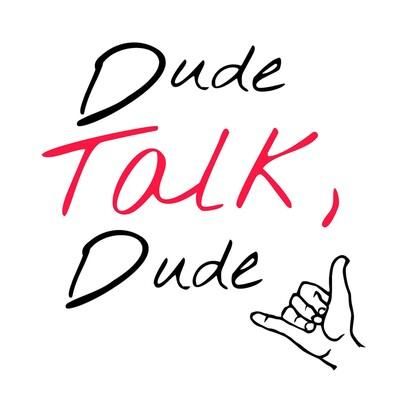 Dude Talk, Dude