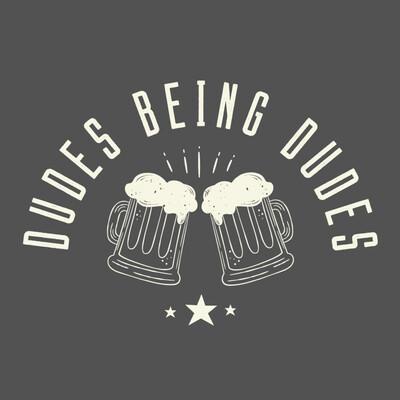 Dudes Being Dudes