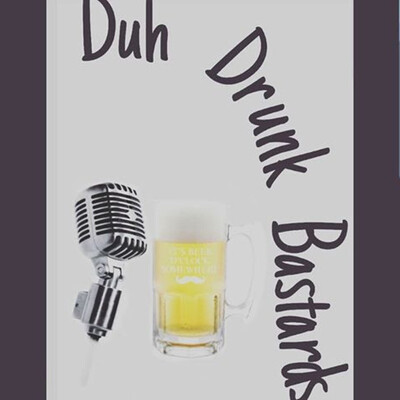 Duh Drunk Bastards Podcast
