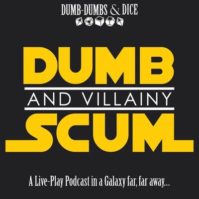 Dumb Scum & Villainy: A Star Wars RPG Podcast