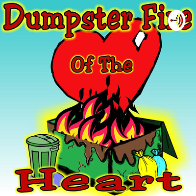 Dumpster Fire of the Heart