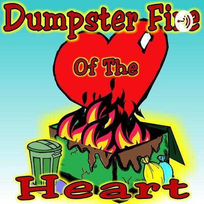 Dumpster Fire of the Heart