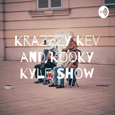 Krazzzy Kev and Kooky Kyle Show