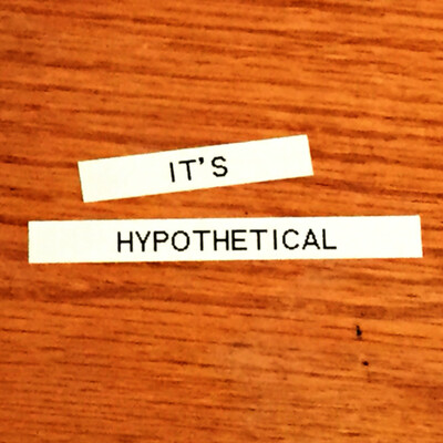 It's Hypothetical