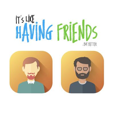 It's Like Having Friends