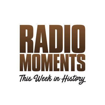 Radio Moments - This Week in History