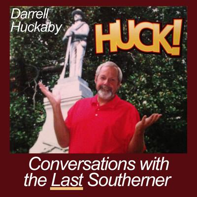 Huckcast: Conversations with The Last Southerner | Southern Life | Southern Humor | Southern Food | History | Darrell Huckaby