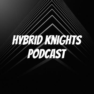 Hybrid Knights Podcast