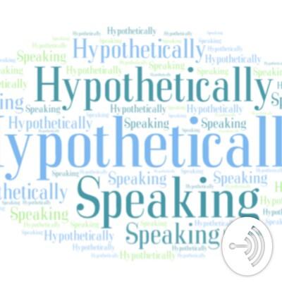 Hypothetically Speaking