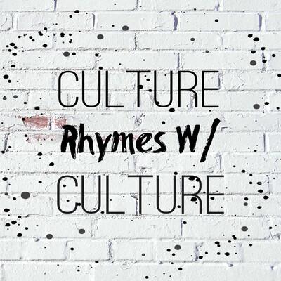 Culture Rhymes w/ Culture