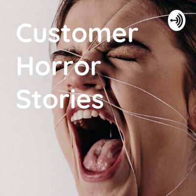 Customer Horror Stories