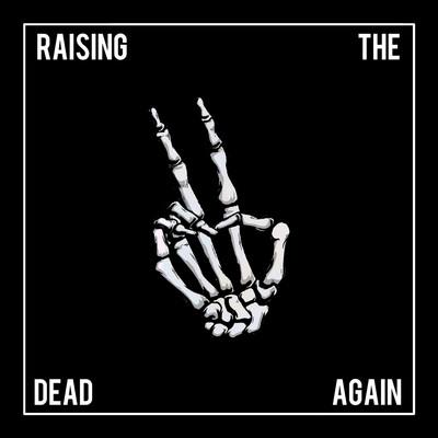 Raising The Dead Again