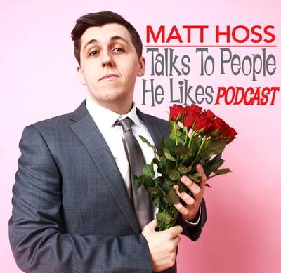 Matt Hoss Talks To People He Likes (Formerly The Drunken Comedian Podcast)
