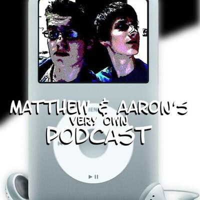 Matthew & Aaron's Very Own Podcast