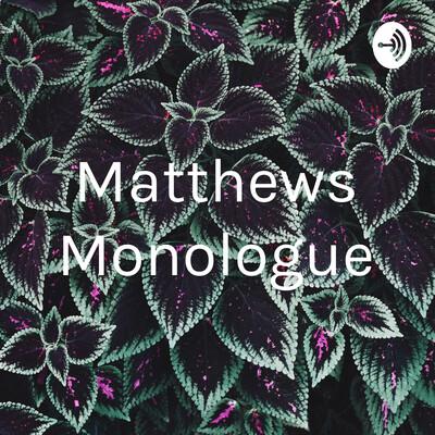 Matthews Monologue