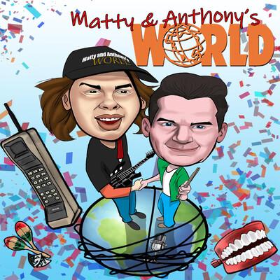 Matty and Anthony's World