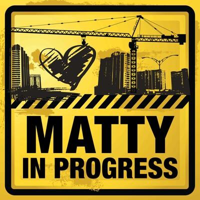 Matty In Progress