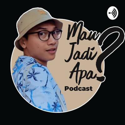 Mau Jadi Apa? Podcast.