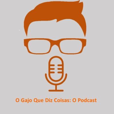 O Gajo Que Diz Coisas: O Podcast