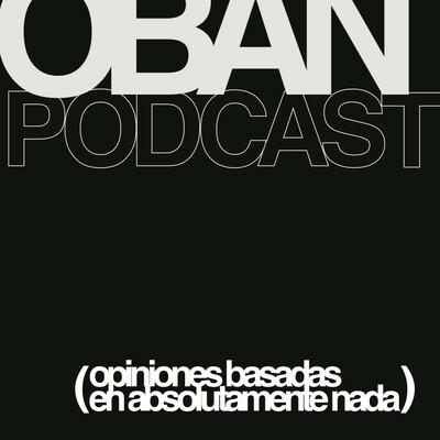 OBAN - Opiniones Basadas en Absolutamente Nada