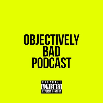 Objectively Bad Podcast