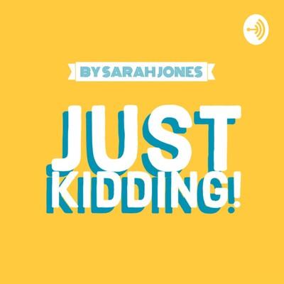 Just Kidding! by Sarah Jones