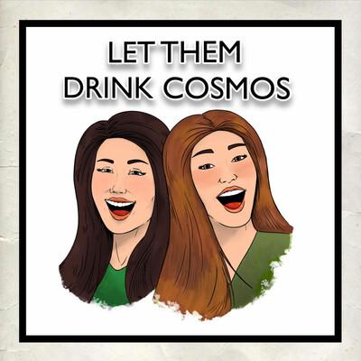 Let Them Drink Cosmos