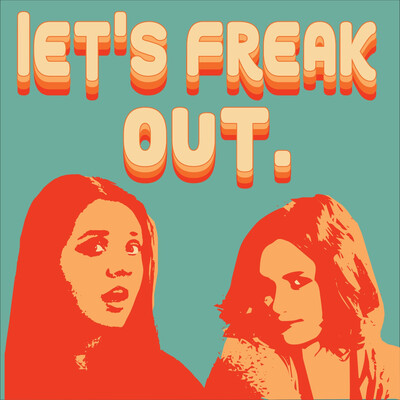 Let's Freak Out.