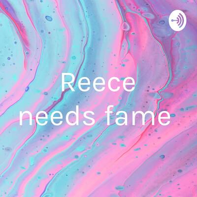 Reece needs fame