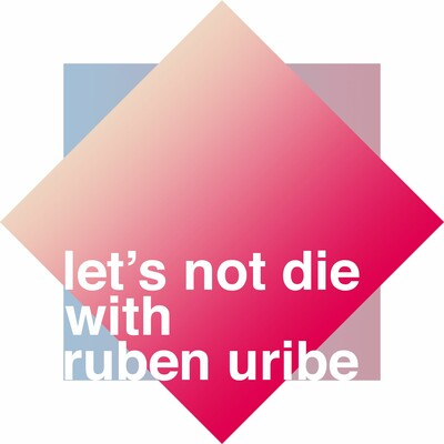 Let's Not Die with Ruben Uribe