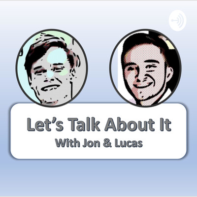 Let's Talk About It with Jon and Lucas