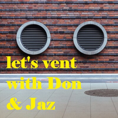 Let's Vent with Don and Jaz