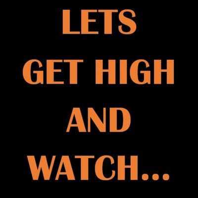 Lets Get High and Watch