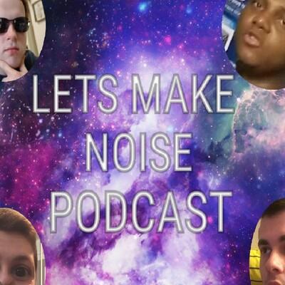 Lets make noise podcast