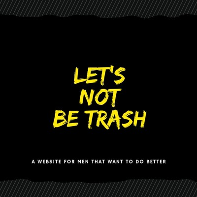 Lets Not Be Trash