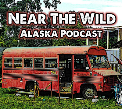 Near The Wild, Alaska Podcast