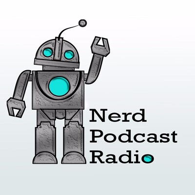 Nerd Podcast Radio - Your Nerd Home Away from Home