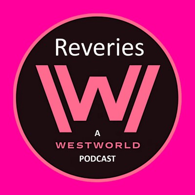 Reveries: A Westworld Podcast