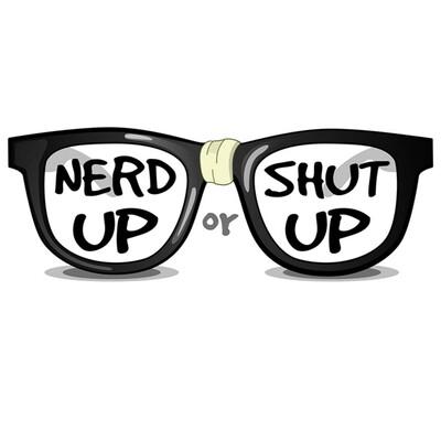 Nerd up or Shut up