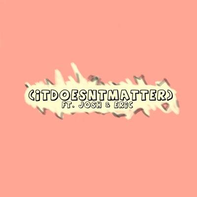 Itdoesntmatter