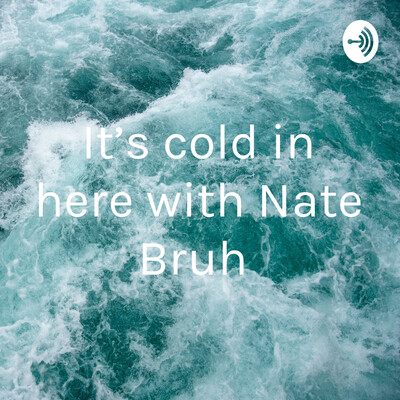 It's cold in here with Nate Bruh
