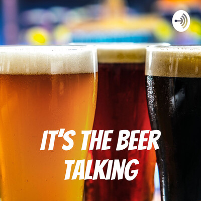 It's The Beer Talking