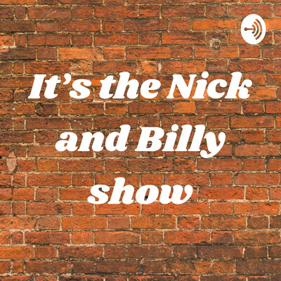 It's the Nick and Billy show