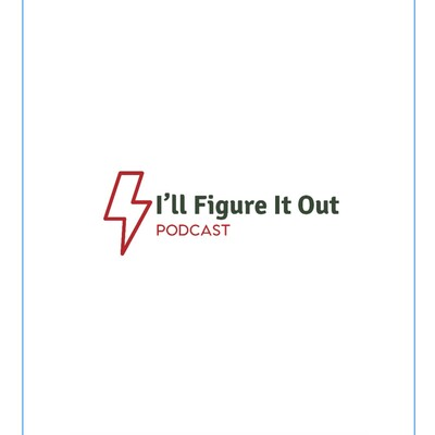 I'll Figure It Out Podcast - With Dusty Estrada
