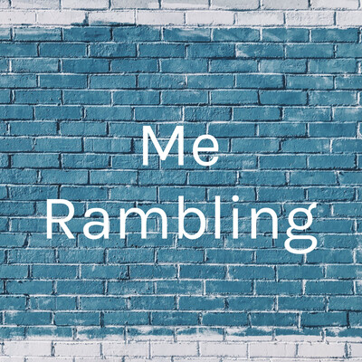 Me Rambling