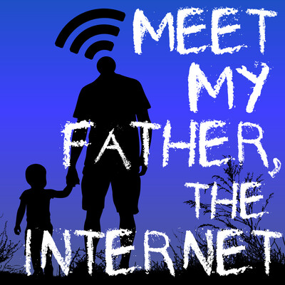 Meet My Father, The Internet