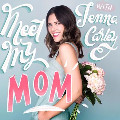 Meet My Mom with Jenna Carley